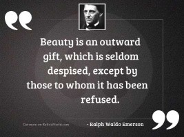 Beauty is an outward gift,