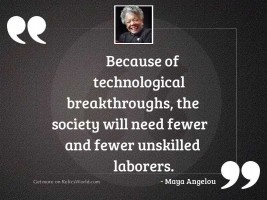 Because of technological breakthroughs, the