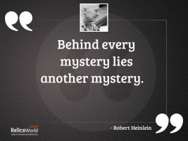 Behind every mystery lies another