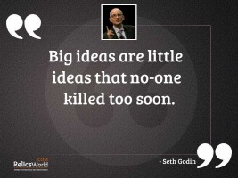 Big ideas are little ideas