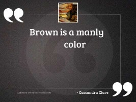 Brown is a manly color
