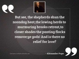 But see, the shepherds shun