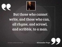 But those who cannot write,