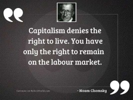 Capitalism denies the right to