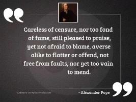 Careless of censure, nor too