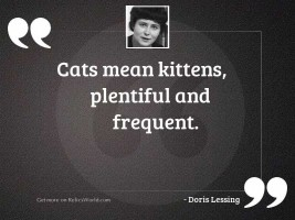 Cats mean kittens plentiful and