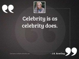 Celebrity is as celebrity does.