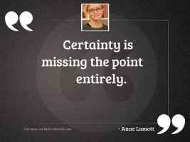 Certainty is missing the point