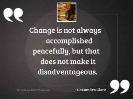 Change is not always accomplished