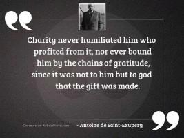 Charity never humiliated him who