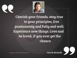 Cherish your friends stay true