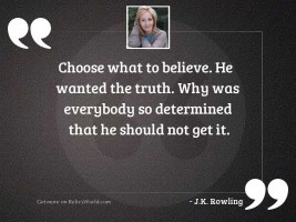 Choose what to believe. He