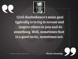 Civil disobedience's main goal
