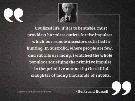 Civilized life, if it is