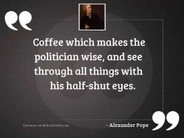Coffee which makes the politician