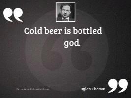 Cold beer is bottled God