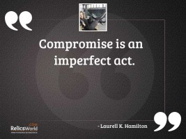 Compromise is an imperfect act