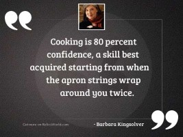 Cooking is 80 percent confidence,
