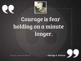 Courage is fear holding on
