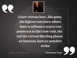 Court virtues bear, like gems,