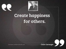 Create happiness for others.
