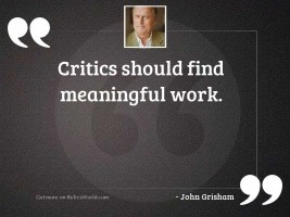 Critics should find meaningful work.