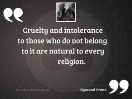 Cruelty and intolerance to those