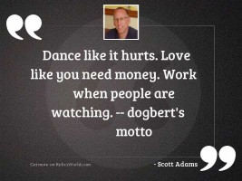 Dance like it hurts. Love