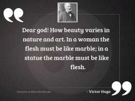 Dear God! how beauty varies