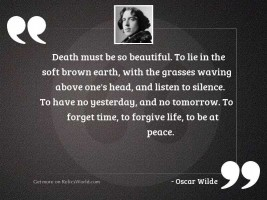 Death must be so beautiful.