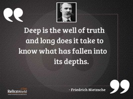 Deep is the well of