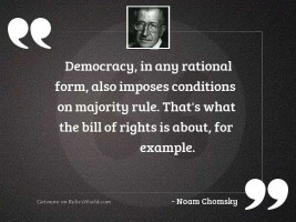 Democracy, in any rational form,