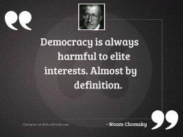 Democracy is always harmful to