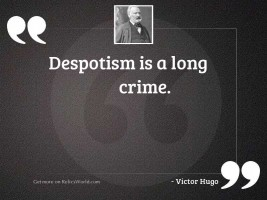 Despotism is a long crime.