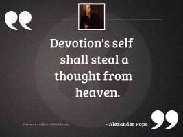 Devotion's self shall steal