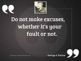 Do not make excuses, whether
