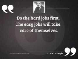 Do the hard jobs first.