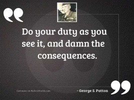 Do your duty as you