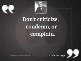 Don't Criticize, Condemn, Or