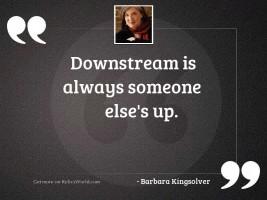 Downstream is always someone else'