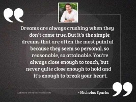Dreams are always crushing when