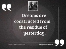 Dreams are constructed from the