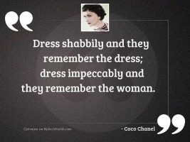 Dress shabbily and they remember
