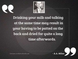 Drinking your milk and talking