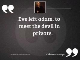 Eve left Adam, to meet