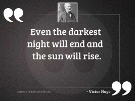 Even the darkest night will