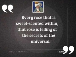Every rose that is sweet-