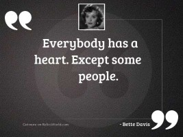 Everybody has a heart Except