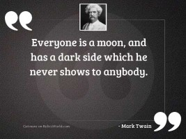Everyone is a moon, and