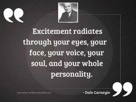 Excitement radiates through your eyes,